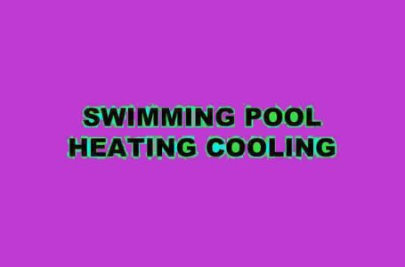 WAYS TO GET THE BEST YET RELIABLE SWIMMING POOL HEATING COOLING FOR MY SWIMMING POOL