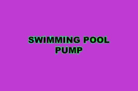 WAYS TO MAKE SELECTION OF SWIMMING POOL PUMP