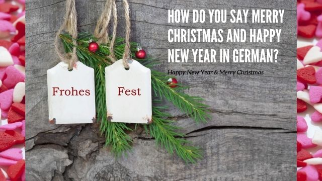 HOW DO YOU SAY MERRY CHRISTMAS AND HAPPY NEW YEAR IN GERMAN?